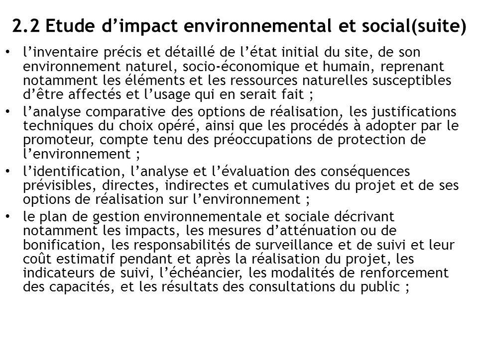 2.2 Etude d'impact environnemental et social(suite) l'inventaire précis et détaillé de l'état initial du site, de son environnement naturel, socio-éco