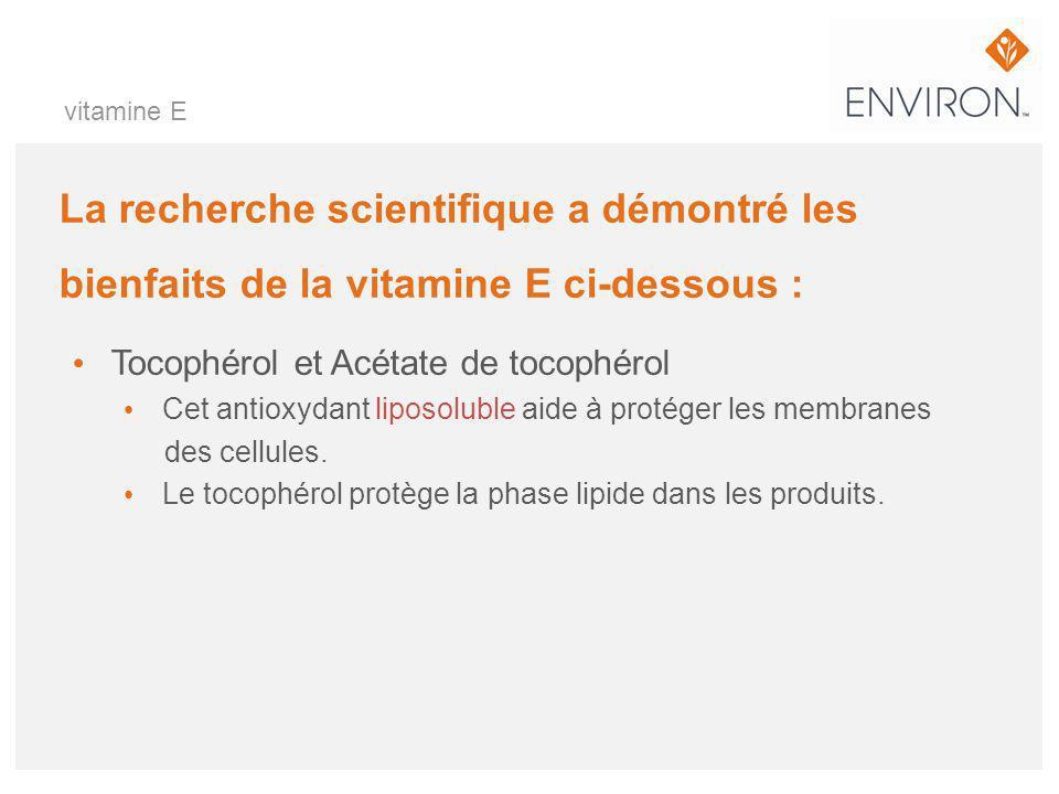 La recherche scientifique a démontré les bienfaits de la vitamine E ci-dessous : Tocophérol et Acétate de tocophérol Cet antioxydant liposoluble aide