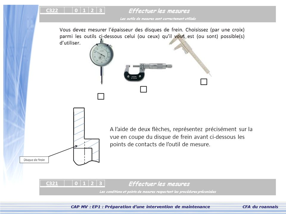 CAP MV : EP1 : Préparation d'une intervention de maintenanceCFA du roannais Effectuer les mesures Les outils de mesures sont correctement utilisés C32