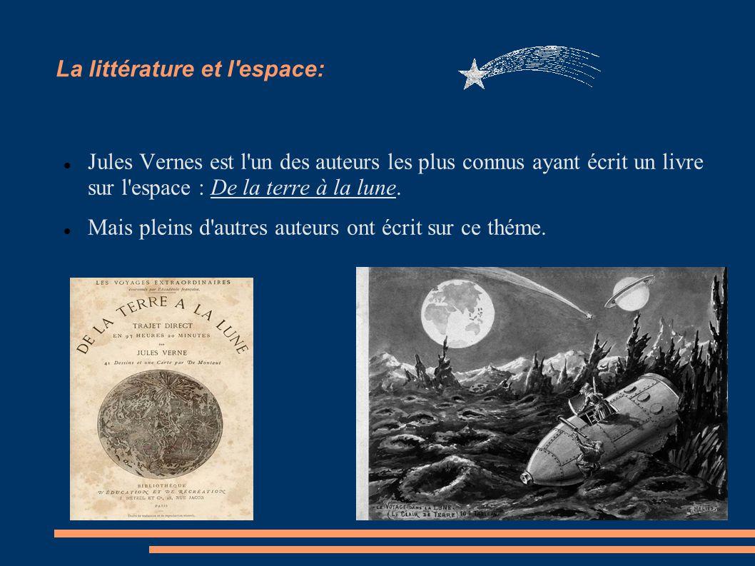 La littérature et l'espace: Jules Vernes est l'un des auteurs les plus connus ayant écrit un livre sur l'espace : De la terre à la lune. Mais pleins d