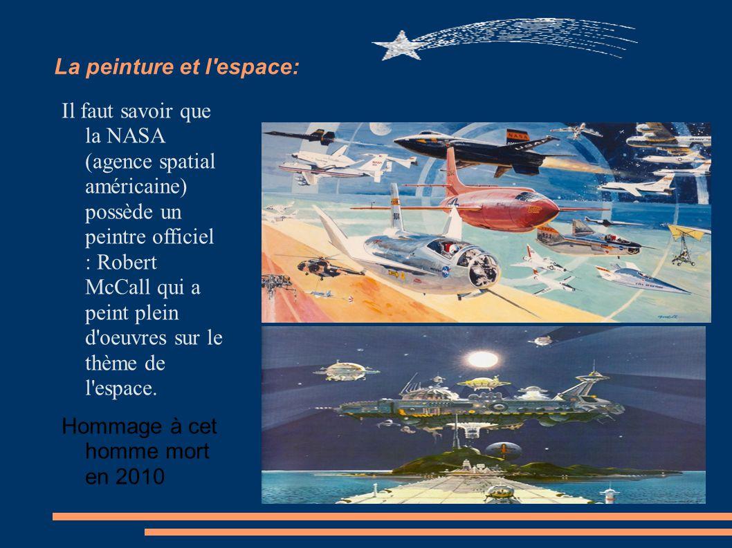 La peinture et l espace: Il faut savoir que la NASA (agence spatial américaine) possède un peintre officiel : Robert McCall qui a peint plein d oeuvres sur le thème de l espace.
