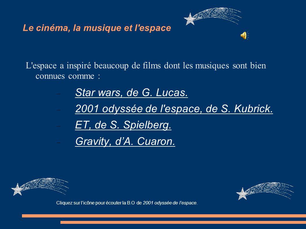 Le cinéma, la musique et l'espace L'espace a inspiré beaucoup de films dont les musiques sont bien connues comme :  Star wars, de G. Lucas.  2001 od