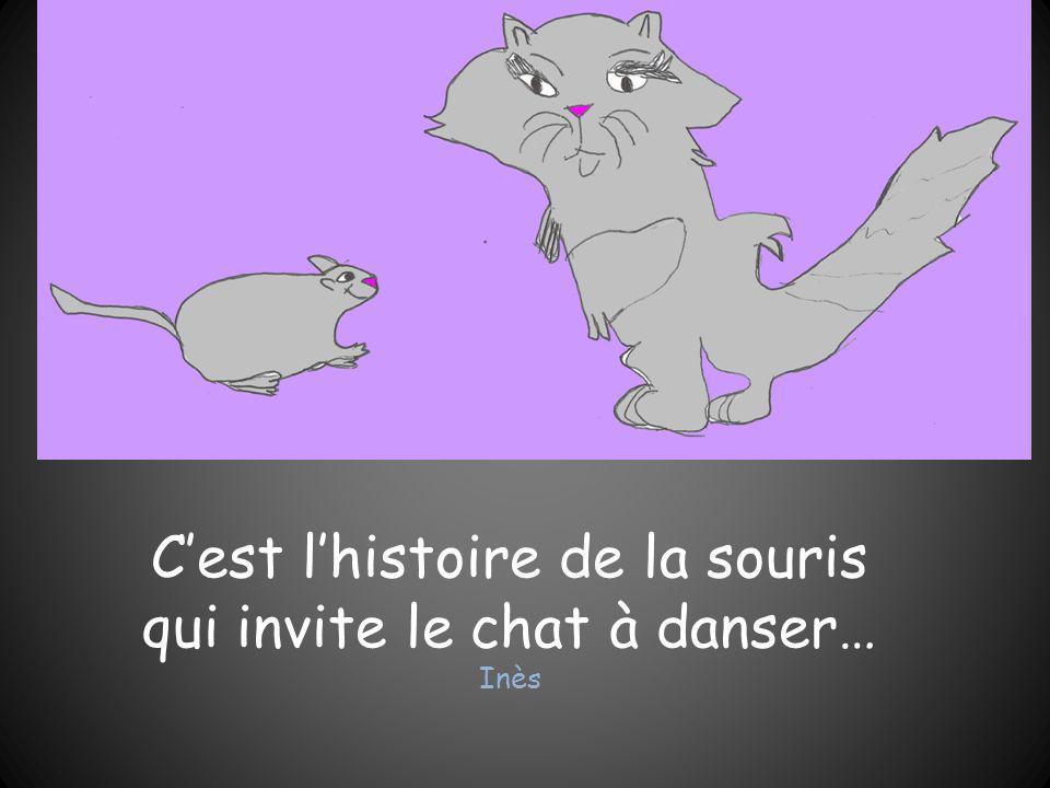 C'est l'histoire de la souris qui invite le chat à danser… Inès