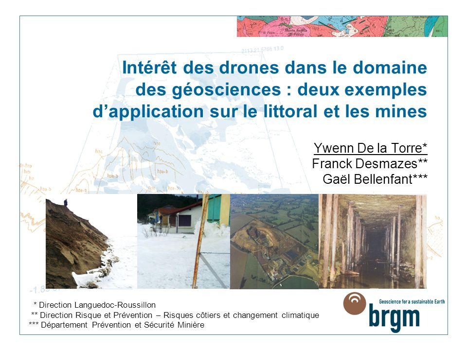 Intérêt des drones dans le domaine des géosciences : deux exemples d'application sur le littoral et les mines Ywenn De la Torre* Franck Desmazes** Gaë