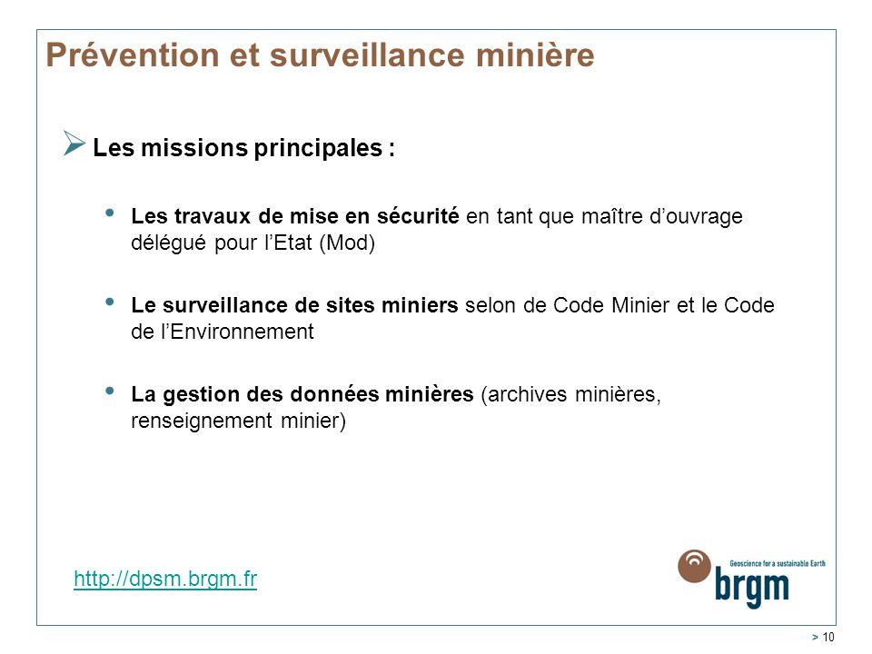 > 10 Prévention et surveillance minière  Les missions principales : Les travaux de mise en sécurité en tant que maître d'ouvrage délégué pour l'Etat