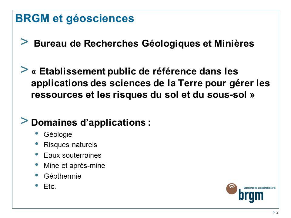BRGM et géosciences > Bureau de Recherches Géologiques et Minières > « Etablissement public de référence dans les applications des sciences de la Terr