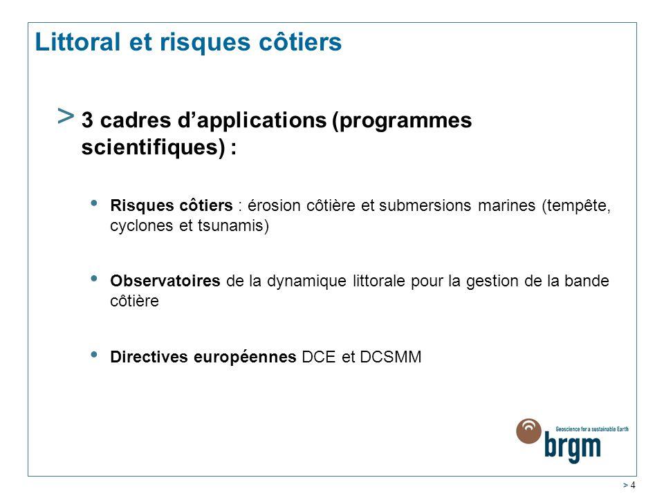 > 3 cadres d'applications (programmes scientifiques) : Risques côtiers : érosion côtière et submersions marines (tempête, cyclones et tsunamis) Observ