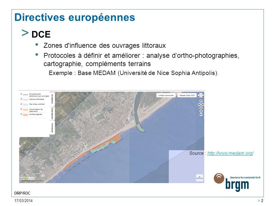 17/03/2014 > 2 DRP/R3C > 2 Directives européennes > DCSMM Directive cadre Stratégie du Milieu Marin BRGM intervient sur les questions « d'intégrité du fond marin » Aménagement littoraux sont pris en compte, ainsi que d'autres activités et actions anthropiques à prendre en compte : mouillages forains, fréquentation plage ou pêche à pied, conchyliculture, dragage etc.