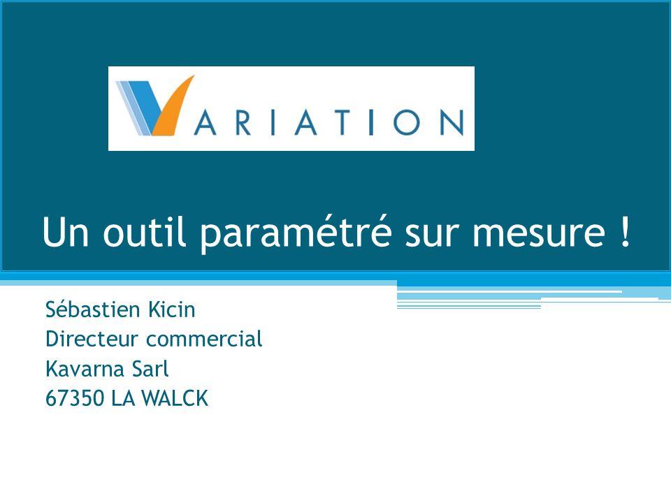 Un outil paramétré sur mesure ! Sébastien Kicin Directeur commercial Kavarna Sarl 67350 LA WALCK