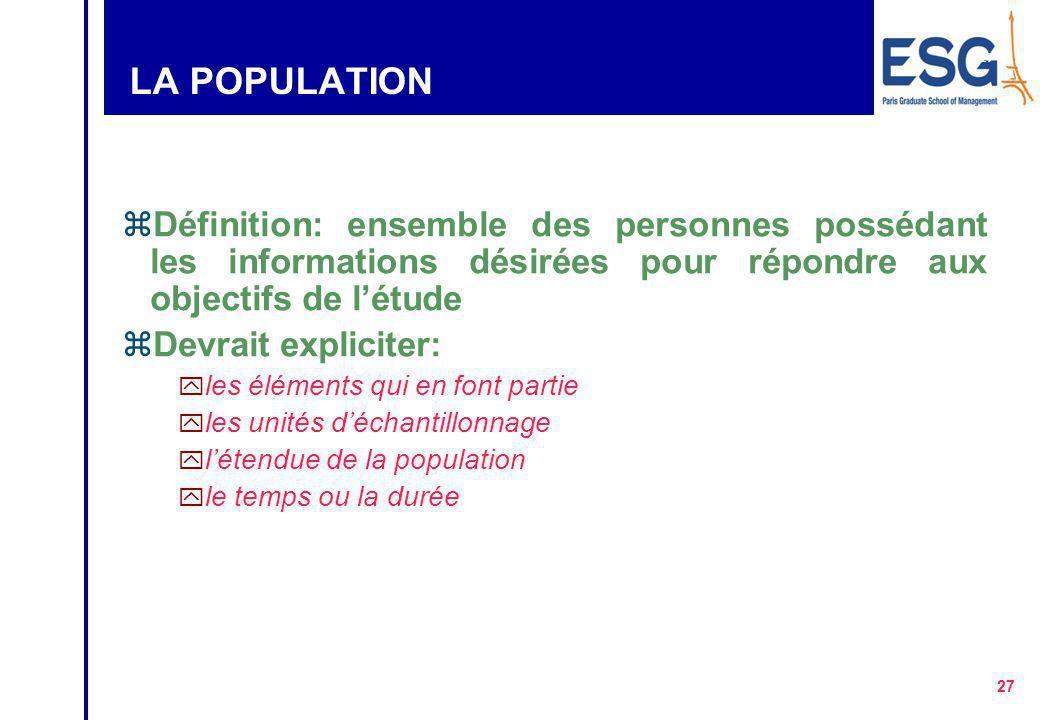 26 PROCESSUS DE CHOIX D'UN ÉCHANTILLON Définition de la population Détermination de la base de sondage Choix de la méthode d 'échantillonnage Echantil