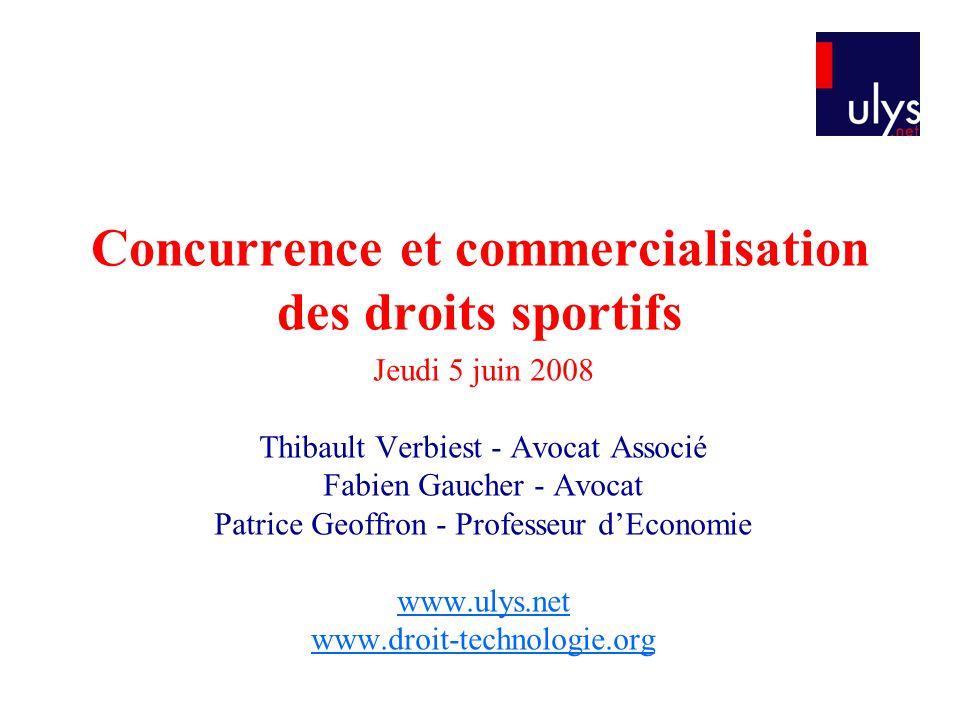 Concurrence et commercialisation des droits sportifs Jeudi 5 juin 2008 Thibault Verbiest - Avocat Associé Fabien Gaucher - Avocat Patrice Geoffron - P