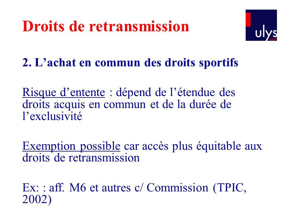 2. L'achat en commun des droits sportifs Risque d'entente : dépend de l'étendue des droits acquis en commun et de la durée de l'exclusivité Exemption