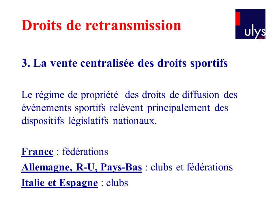3. La vente centralisée des droits sportifs Le régime de propriété des droits de diffusion des événements sportifs relèvent principalement des disposi