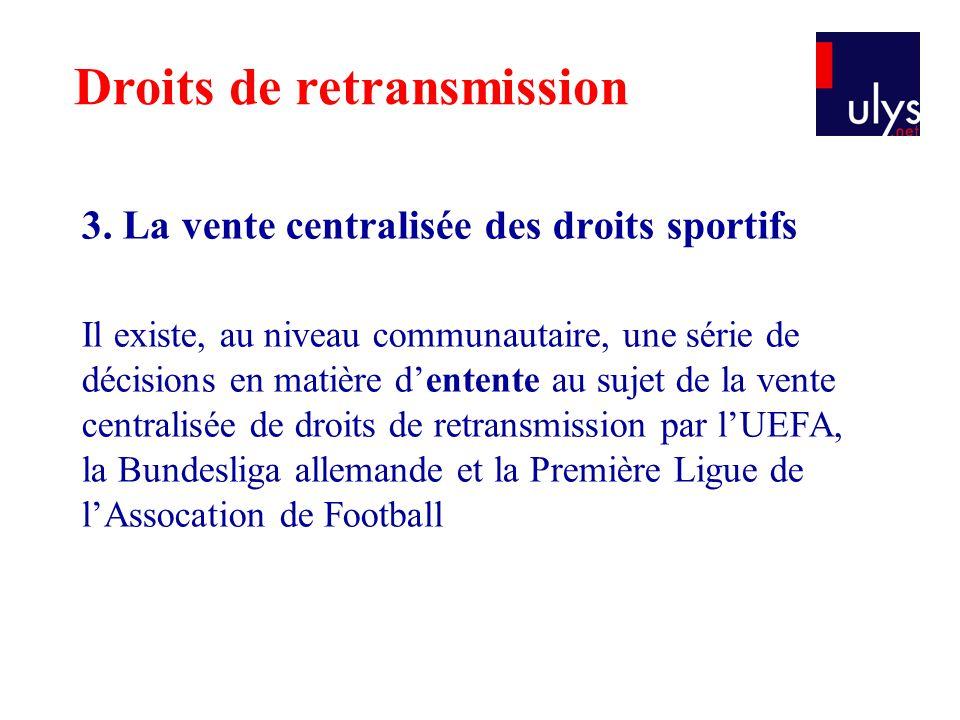 3. La vente centralisée des droits sportifs Il existe, au niveau communautaire, une série de décisions en matière d'entente au sujet de la vente centr