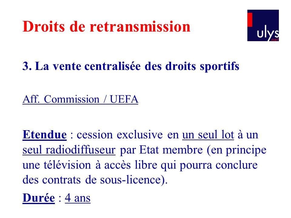 3. La vente centralisée des droits sportifs Aff. Commission / UEFA Etendue : cession exclusive en un seul lot à un seul radiodiffuseur par Etat membre
