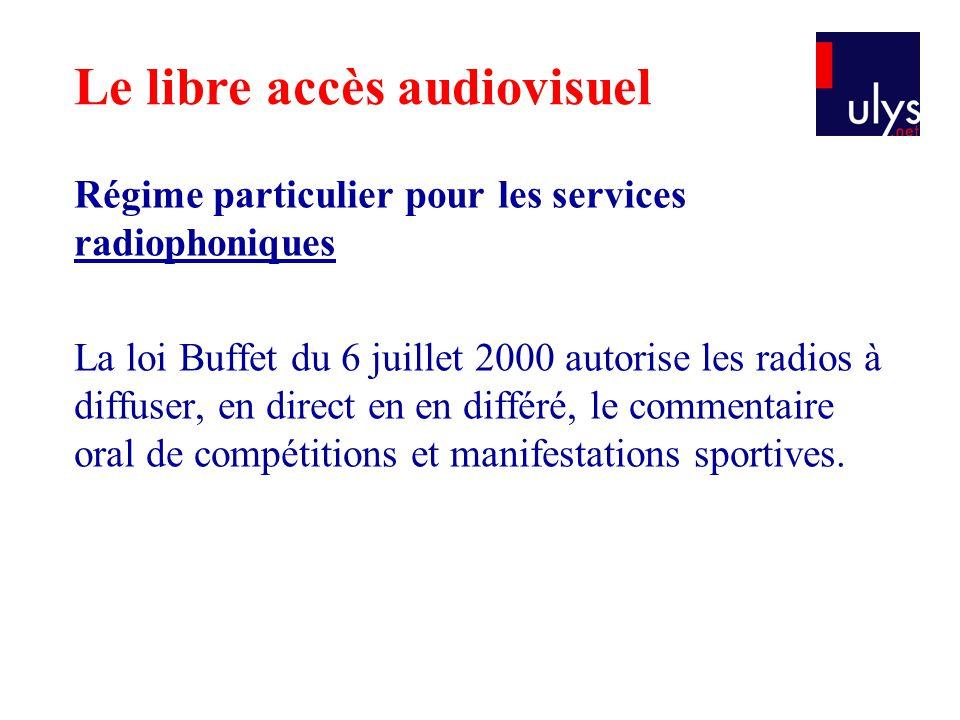 Régime particulier pour les services radiophoniques La loi Buffet du 6 juillet 2000 autorise les radios à diffuser, en direct en en différé, le commen