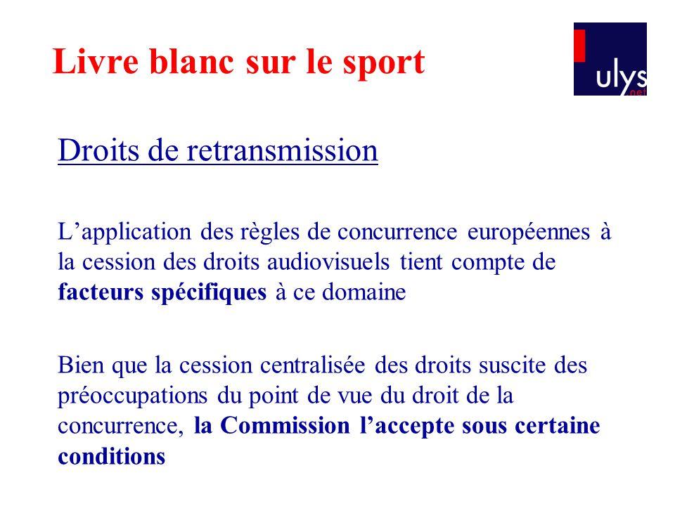 Droits de retransmission L'application des règles de concurrence européennes à la cession des droits audiovisuels tient compte de facteurs spécifiques