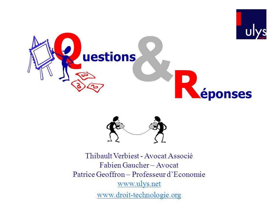 Q uestions & R éponses Thibault Verbiest - Avocat Associé Fabien Gaucher – Avocat Patrice Geoffron – Professeur d'Economie www.ulys.net www.droit-tech