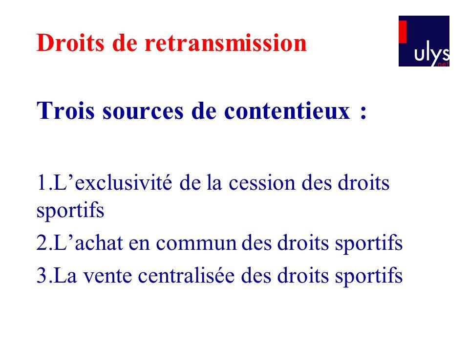 Trois sources de contentieux : 1.L'exclusivité de la cession des droits sportifs 2.L'achat en commun des droits sportifs 3.La vente centralisée des dr