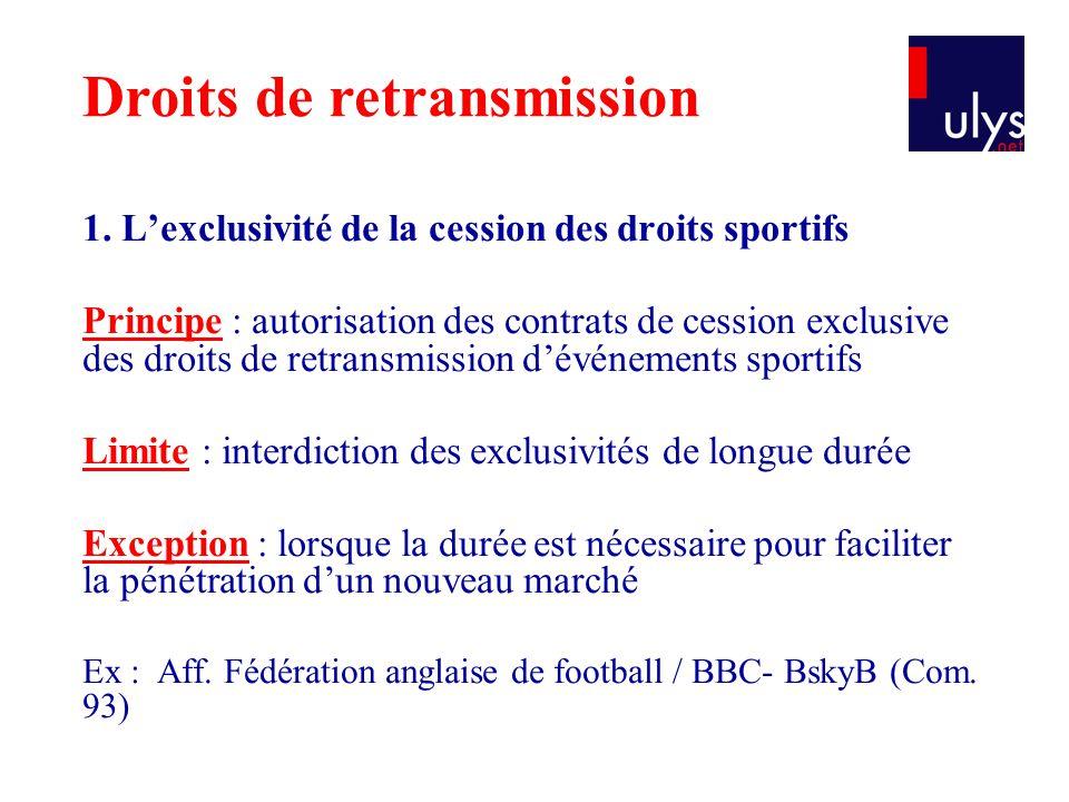 1. L'exclusivité de la cession des droits sportifs Principe : autorisation des contrats de cession exclusive des droits de retransmission d'événements