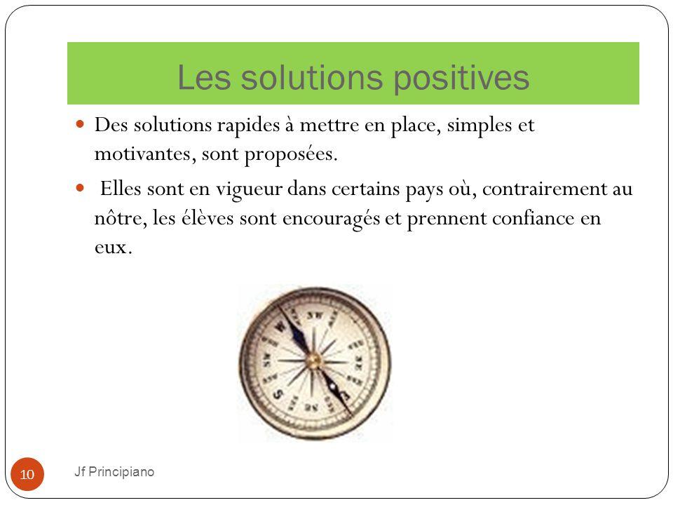 Les solutions positives Jf Principiano 10 Des solutions rapides à mettre en place, simples et motivantes, sont proposées. Elles sont en vigueur dans c