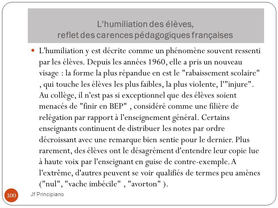 L'humiliation des élèves, reflet des carences pédagogiques françaises L'humiliation y est décrite comme un phénomène souvent ressenti par les élèves.