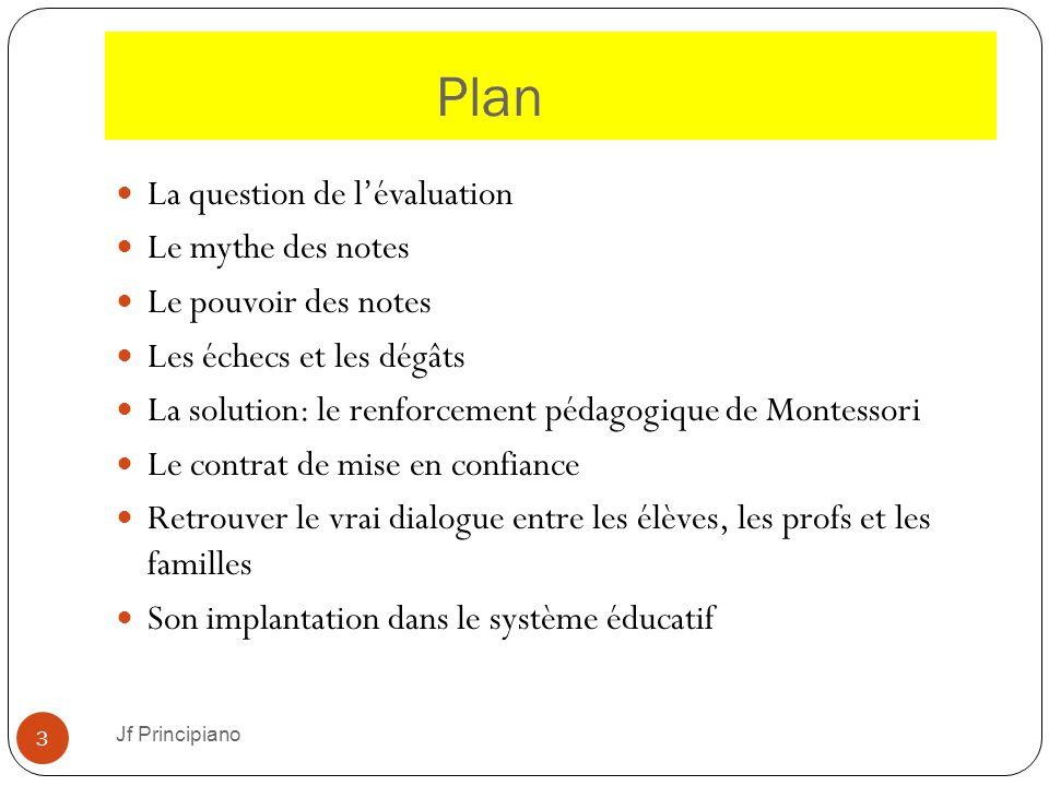 Plan La question de l'évaluation Le mythe des notes Le pouvoir des notes Les échecs et les dégâts La solution: le renforcement pédagogique de Montesso