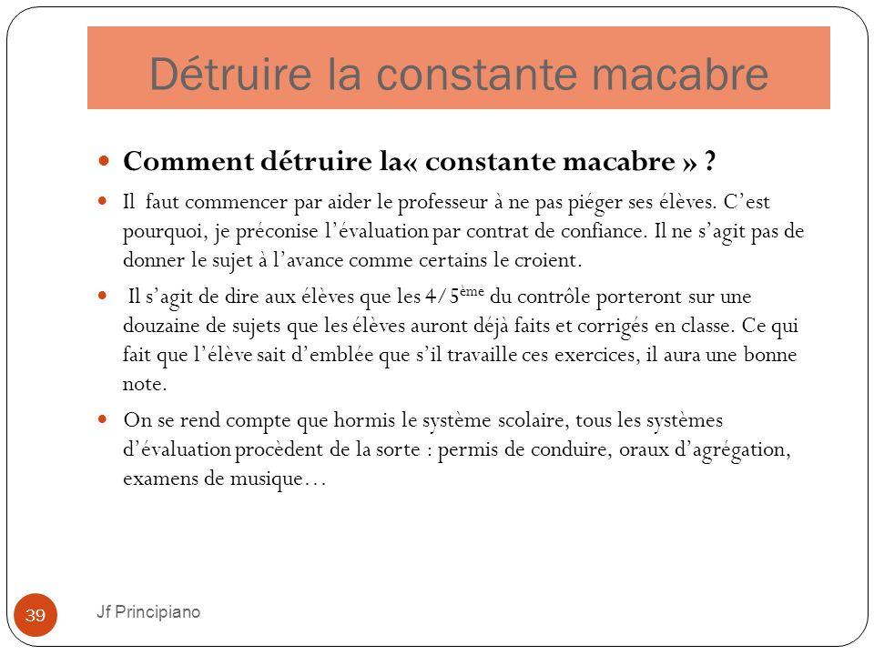 Détruire la constante macabre Jf Principiano 39 Comment détruire la« constante macabre » ? Il faut commencer par aider le professeur à ne pas piéger s