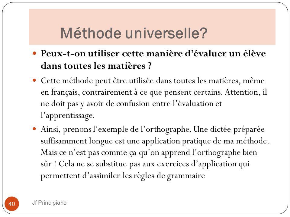 Méthode universelle? Jf Principiano 40 Peux-t-on utiliser cette manière d'évaluer un élève dans toutes les matières ? Cette méthode peut être utilisée