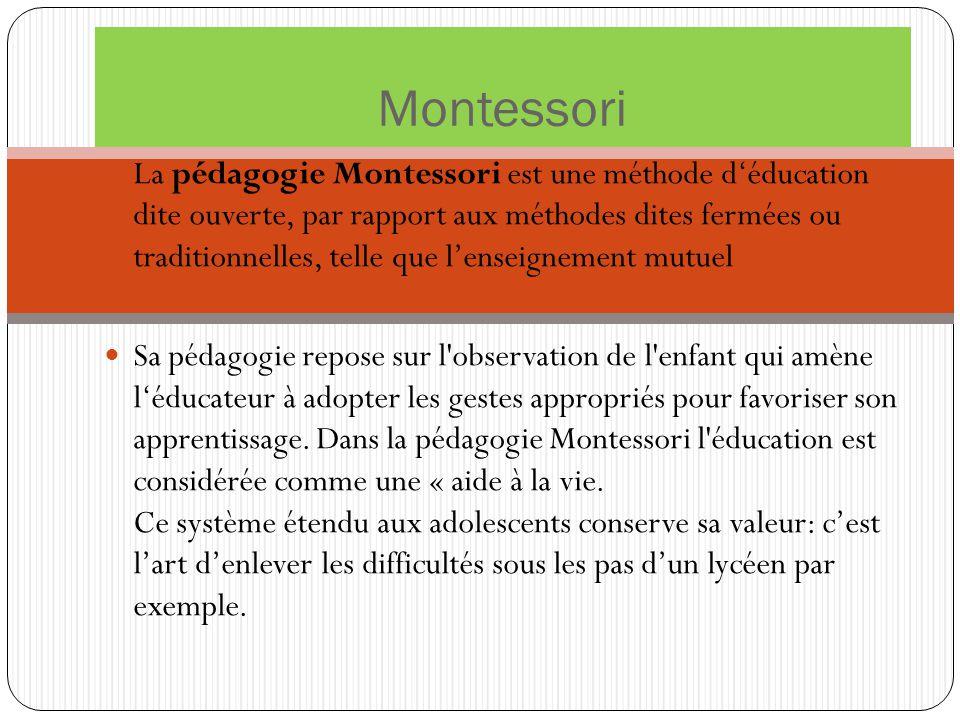 Montessori La pédagogie Montessori est une méthode d'éducation dite ouverte, par rapport aux méthodes dites fermées ou traditionnelles, telle que l'en