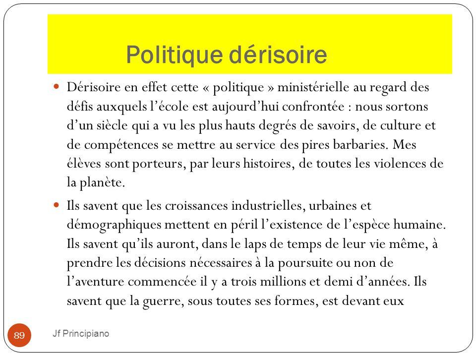 Politique dérisoire Dérisoire en effet cette « politique » ministérielle au regard des défis auxquels l'école est aujourd'hui confrontée : nous sorton