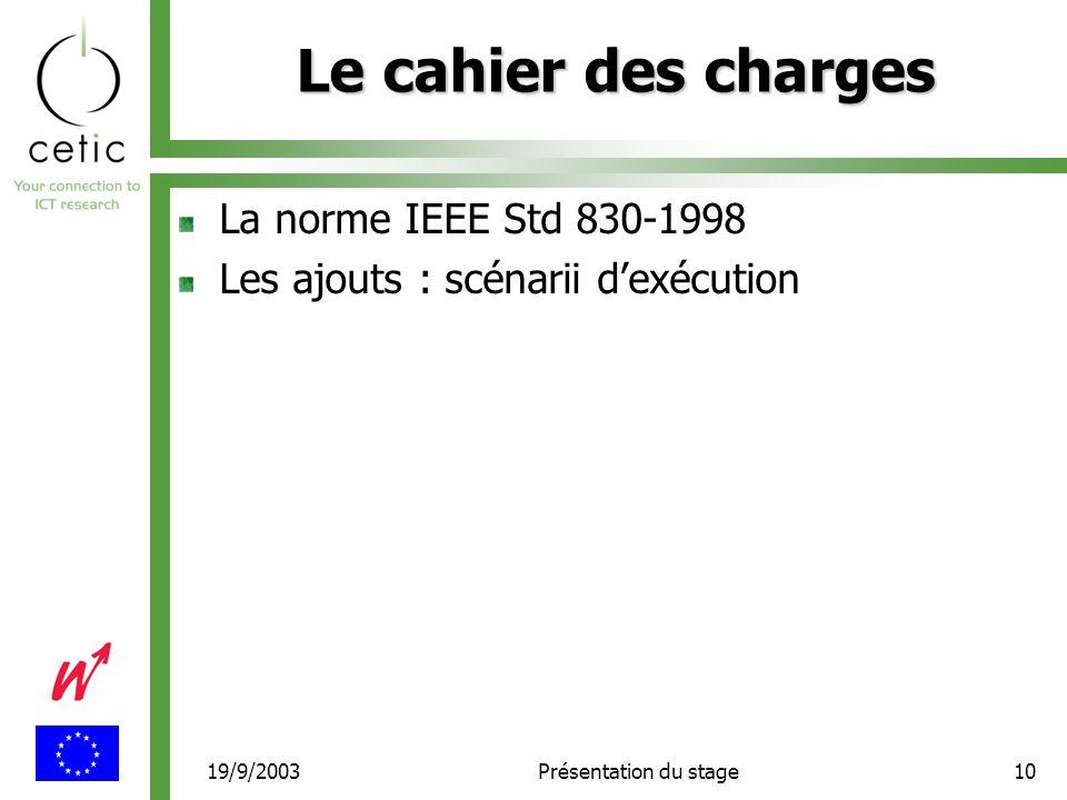 19/9/2003Présentation du stage10 Le cahier des charges La norme IEEE Std 830-1998 Les ajouts : scénarii d'exécution
