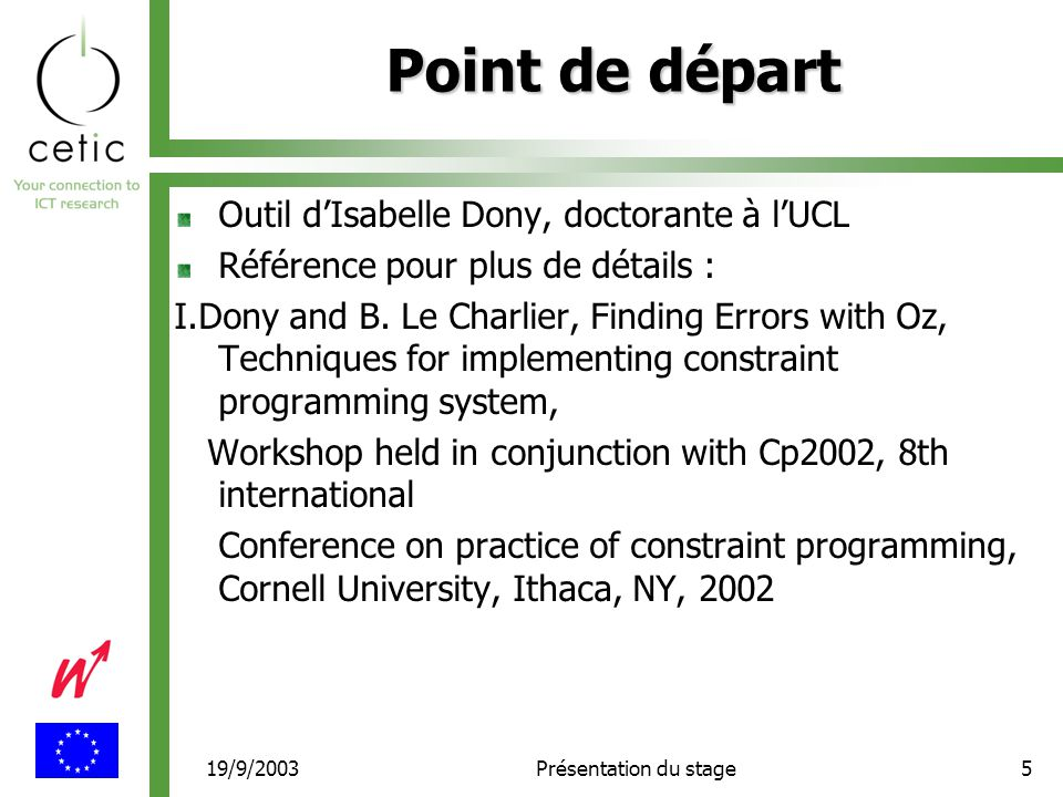 19/9/2003Présentation du stage16 Avec un exemple incorrect… MACHINE machine OPERATIONS xx <-- operation(yy, xx)= PRE Préconditions THEN xx : (xx = xx*yy) % Post-conditions END IMPLEMENTATION machine_i REFINES machine OPERATIONS xx <-- operation(xx, yy)= VAR ii, res IN ii:=xx; res:=0; WHILE ii <= yy DO ii:= ii+1;res:=res+xx VAR yy INV ii <= yy & res = xx* ii END xx:= res END