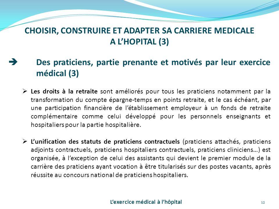12 CHOISIR, CONSTRUIRE ET ADAPTER SA CARRIERE MEDICALE A L'HOPITAL (3)  Des praticiens, partie prenante et motivés par leur exercice médical (3)  Le