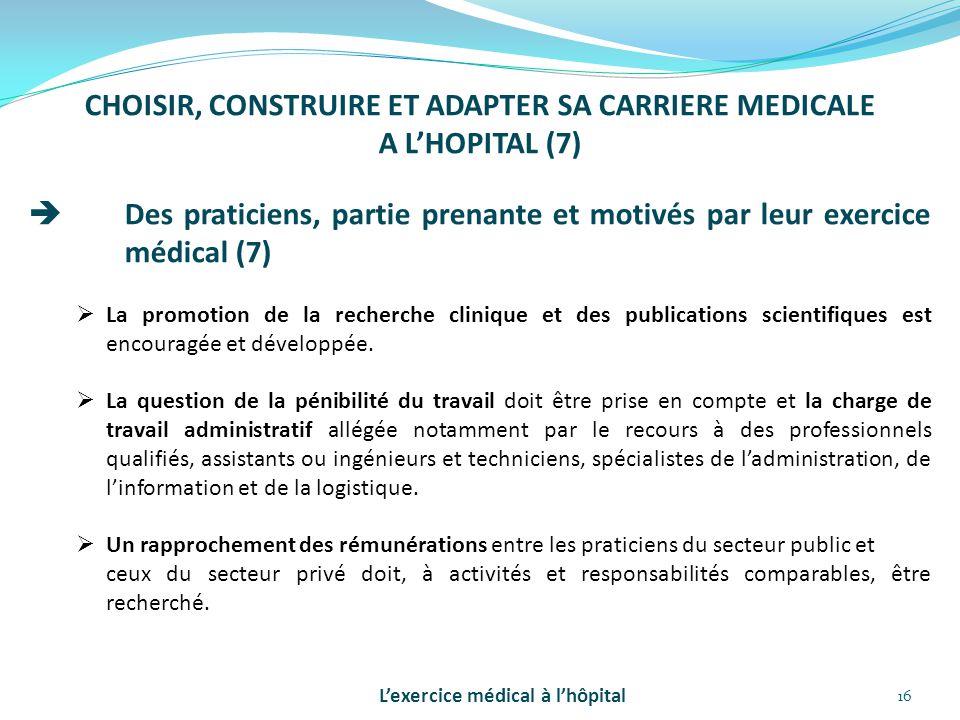 16 CHOISIR, CONSTRUIRE ET ADAPTER SA CARRIERE MEDICALE A L'HOPITAL (7)  Des praticiens, partie prenante et motivés par leur exercice médical (7)  La