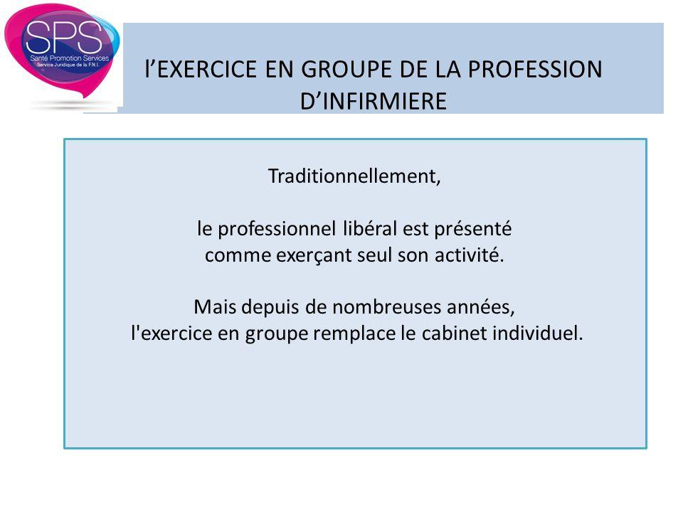 l'EXERCICE EN GROUPE DE LA PROFESSION D'INFIRMIERE Traditionnellement, le professionnel libéral est présenté comme exerçant seul son activité. Mais de