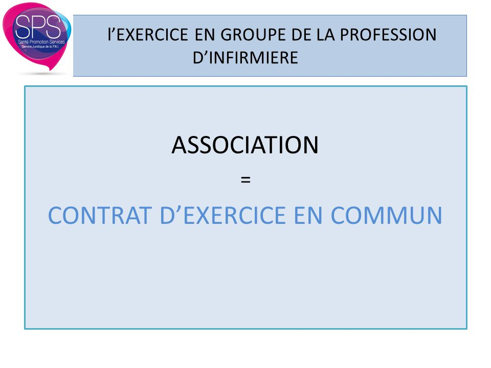l'EXERCICE EN GROUPE DE LA PROFESSION D'INFIRMIERE ASSOCIATION = CONTRAT D'EXERCICE EN COMMUN