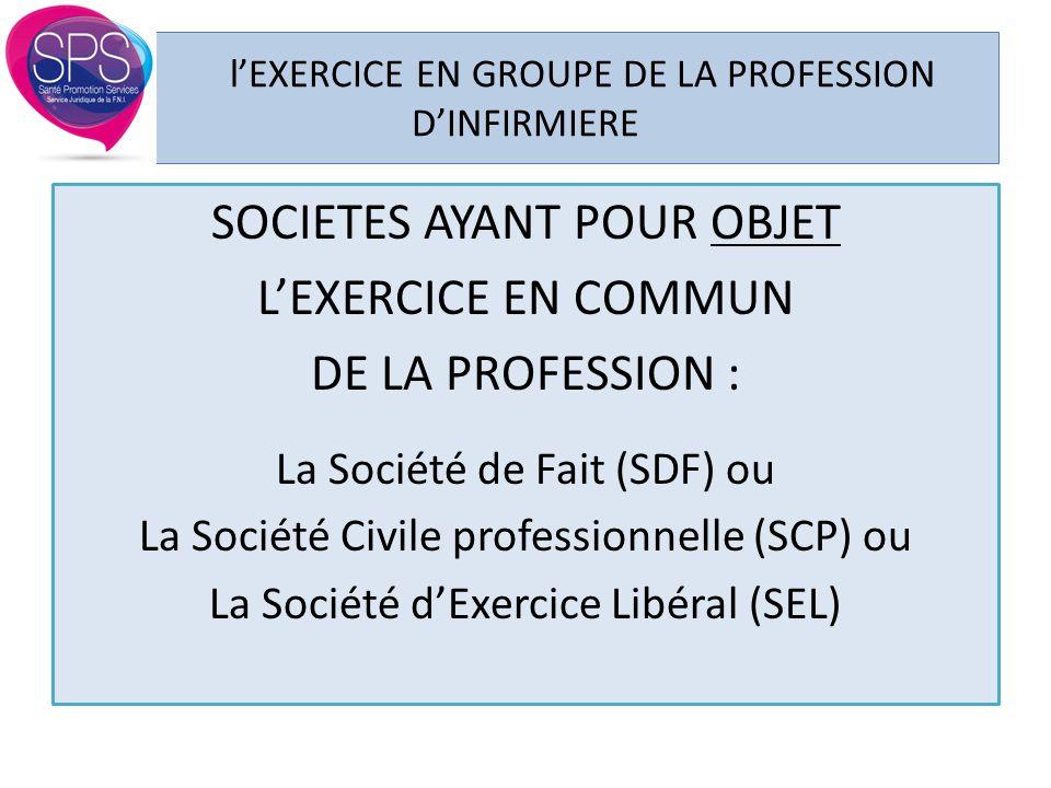 l'EXERCICE EN GROUPE DE LA PROFESSION D'INFIRMIERE SOCIETES AYANT POUR OBJET L'EXERCICE EN COMMUN DE LA PROFESSION : La Société de Fait (SDF) ou La So