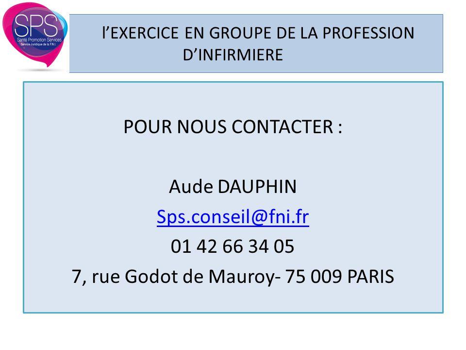 l'EXERCICE EN GROUPE DE LA PROFESSION D'INFIRMIERE POUR NOUS CONTACTER : Aude DAUPHIN Sps.conseil@fni.fr 01 42 66 34 05 7, rue Godot de Mauroy- 75 009