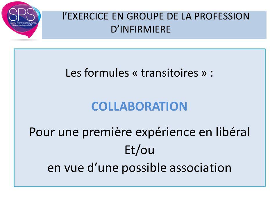 Les formules « transitoires » : COLLABORATION Pour une première expérience en libéral Et/ou en vue d'une possible association l'EXERCICE EN GROUPE DE