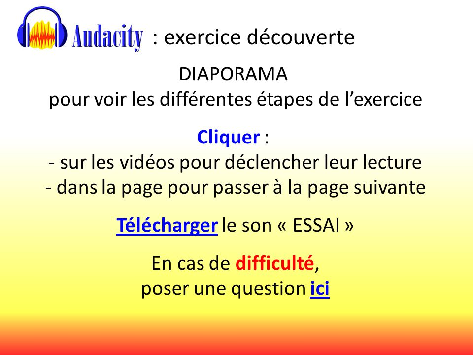 : exercice découverte DIAPORAMA pour voir les différentes étapes de l'exercice Cliquer : - sur les vidéos pour déclencher leur lecture - dans la page