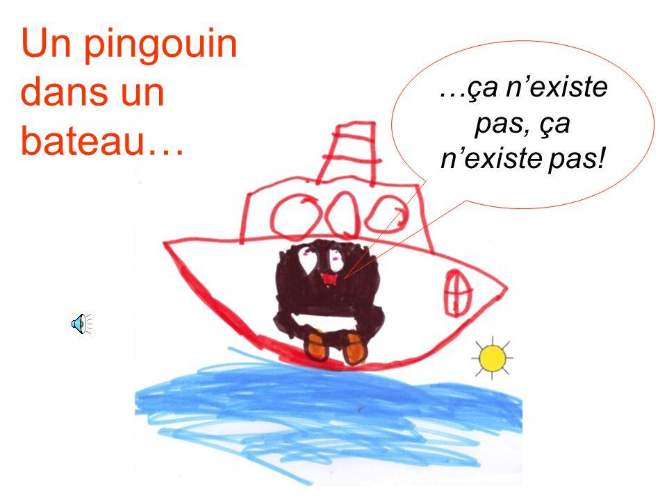 …ça n'existe pas, ça n'existe pas! Un pingouin dans un bateau…
