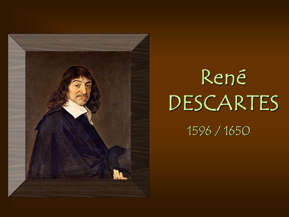 René DESCARTES 1596 / 1650