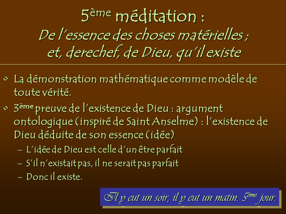 5 ème méditation : De l'essence des choses matérielles ; et, derechef, de Dieu, qu'il existe La démonstration mathématique comme modèle de toute vérit