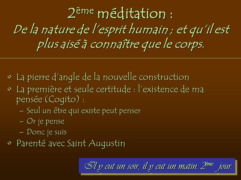 2 ème méditation : De la nature de l'esprit humain ; et qu'il est plus aisé à connaître que le corps. La pierre d'angle de la nouvelle constructionLa