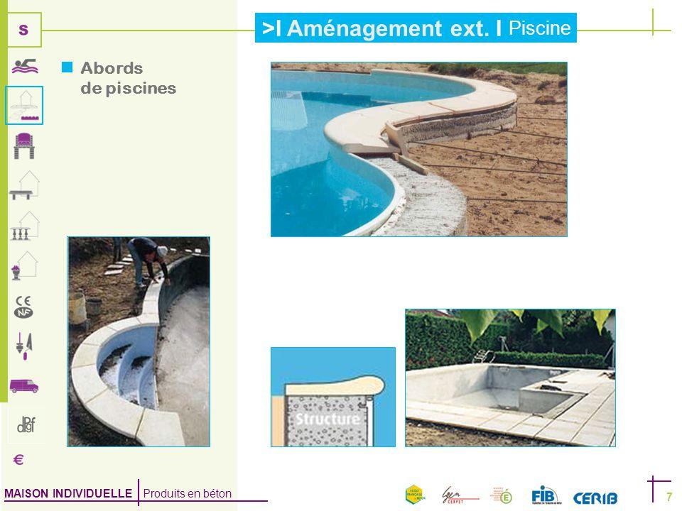 MAISON INDIVIDUELLE Produits en béton >I Aménagement ext. I Piscine 7  Abords de piscines
