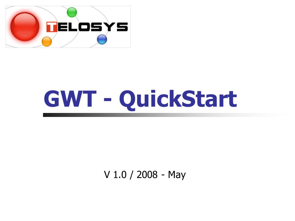 GWT - QuickStart V 1.0 / 2008 - May