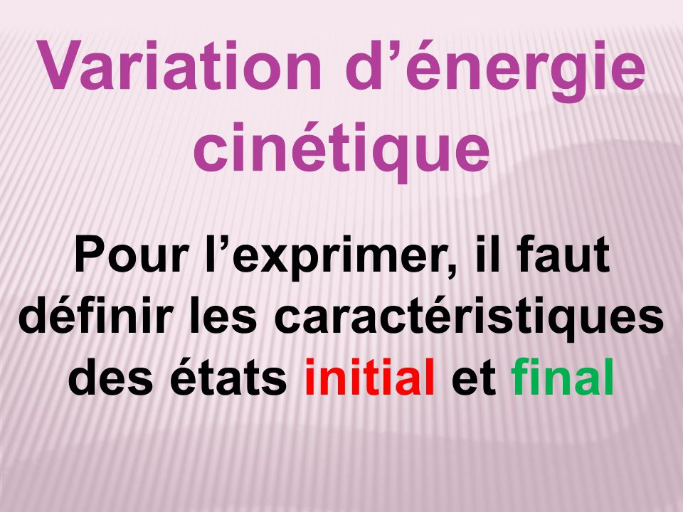 Variation d'énergie cinétique m : masse du corps E.I.: VAVA Ec(A) = ½ mV A 2 E.F.: VBVB Ec(B) = ½ mV B 2