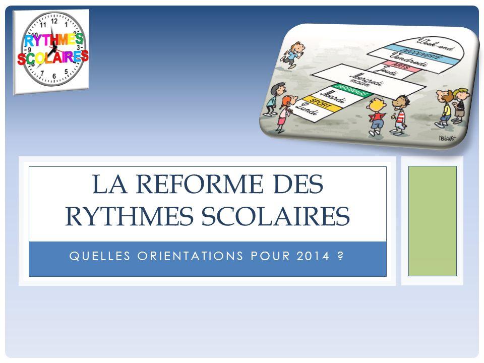 QUELLES ORIENTATIONS POUR 2014 LA REFORME DES RYTHMES SCOLAIRES