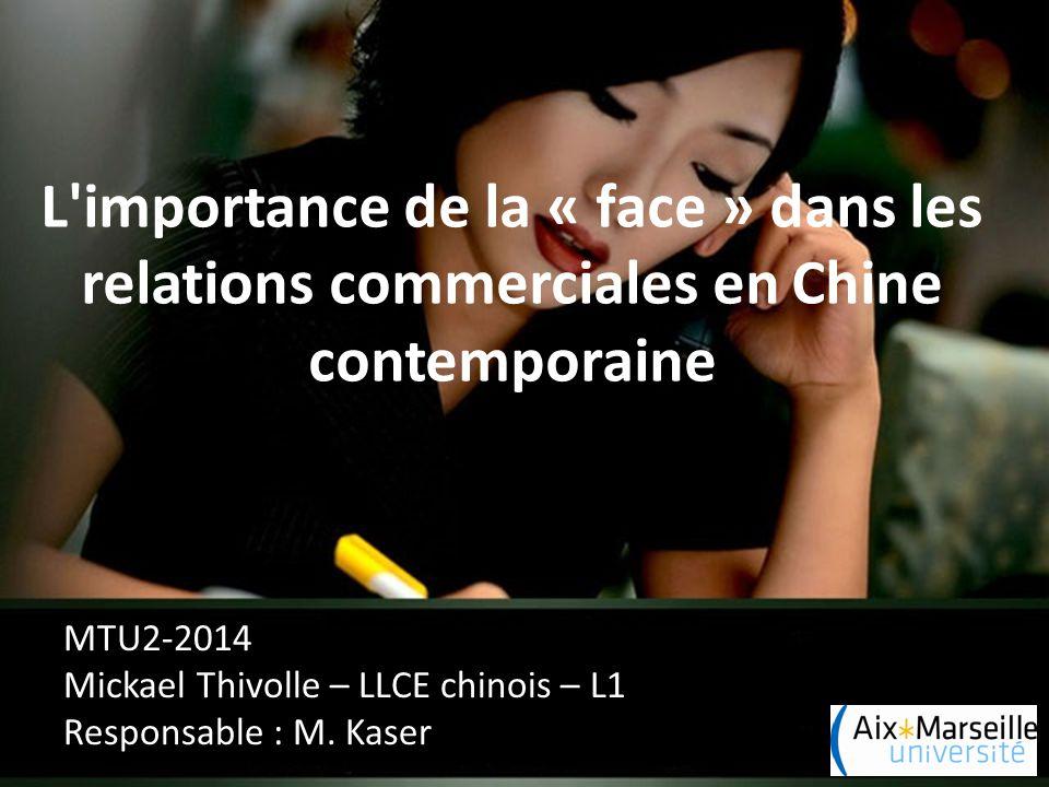 L importance de la « face » dans les relations commerciales en Chine contemporaine MTU2-2014 Mickael Thivolle – LLCE chinois – L1 Responsable : M.